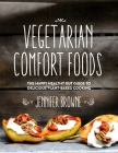Vegetarian Comfort Foods: The Happy Healthy Gut Guide to Delicious Plant-Based Cooking Cover Image