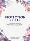 Protection Spells: Clear Negative Energy, Banish Unhealthy Influences, and Embrace Your Power Cover Image