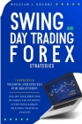 Swing and Day Trading Forex Strategies: 7 Effective Trading Strategies for Beginners to Earn Your First $1000 by Forex Trading and Investing in the St Cover Image