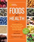National Geographic Foods for Health: Choose and Use the Very Best Foods for Your Family and Our Planet Cover Image