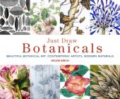 Just Draw Botanicals: Beautiful Botanical Art, Contemporary Artists, Modern Materials Cover Image
