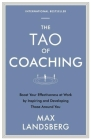 The Tao of Coaching: Boost Your Effectiveness at Work by Inspiring and Developing Those Around You Cover Image