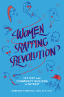Women Rapping Revolution: Hip Hop and Community Building in Detroit (California Series in Hip Hop Studies #1) Cover Image