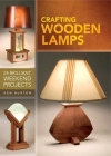 Crafting Wooden Lamps: 24 Brilliant Weekend Projects Cover Image