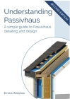 Understanding Passivhaus: A Simple Guide to Passivhaus Detailing and Design Cover Image