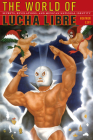 The World of Lucha Libre: Secrets, Revelations, and Mexican National Identity (American Encounters/Global Interactions) Cover Image