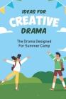 Ideas For Creative Drama: The Drama Designed For Summer Camp: Over 100 Drama Games For Summer Camp Cover Image