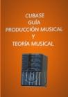 CUBASE guía PRODUCCIÓN MUSICAL Y TEORÍA MUSICAL Cover Image