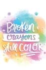 Broken Crayons Still Color: Cute Coloring Quote Notebook for everyone - white background, special colors, star design Cover Image
