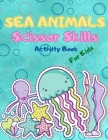 Sea Animals Scissor Skills for Kids: Activity Book For Kids, Fun Activity Book Color & Cut Out For Toddlers and Preschoolers with Coloring and Cutting Cover Image