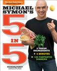 Michael Symon's 5 in 5: 5 Fresh Ingredients + 5 Minutes = 120 Fantastic Dinners Cover Image