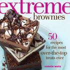Extreme Brownies: 50 Recipes for the Most Over-the-Top Treats Ever Cover Image