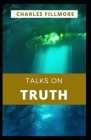 Talks on Truth: Charles Fillmore (Religious, Christianity) [Annotated] Cover Image