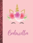 Gabriella: Gabriella Marble Size Unicorn SketchBook Personalized White Paper for Girls and Kids to Drawing and Sketching Doodle T Cover Image