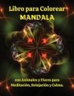 Libro para Colorear MANDALA con Animales y Flores para Meditación, Relajación y Calma: Maravillosas páginas para colorear con animales y flores que ca Cover Image