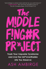 The Middle Finger Project: Trash Your Imposter Syndrome and Live the Unf*ckwithable Life You Deserve Cover Image