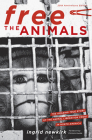 Free the Animals: The Amazing True Story of the Animal Liberation Front in North America Cover Image