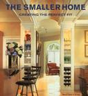 The Smaller Home: Smart Designs for Your Home Cover Image