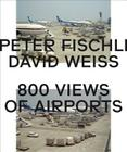 Peter Fischli & David Weiss: 800 Views of Airports Cover Image