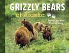 Grizzly Bears of Alaska: Explore the Wild World of Bears (PAWS IV) Cover Image