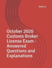 October 2020 Customs Broker License Exam - Answered Questions and Explanations Cover Image