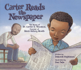 Carter Reads the Newspaper: The Story of Carter G. Woodson, Founder of Black History Month Cover Image