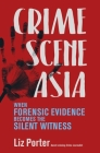 Crime Scene Asia: When Forensic Evidence Becomes the Silent Witness Cover Image