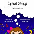 Special Siblings: Growing up with a sibling who has special needs (First Edition #1) Cover Image