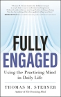 Fully Engaged: Using the Practicing Mind in Daily Life Cover Image