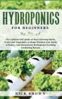 Hydroponics for Beginners: The Ultimate DIY guide to Start Growing Herbs, Fruits and Vegetables at Home Without Soil. Build A Perfect and Inexpen Cover Image