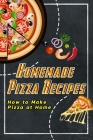 Homemade Pizza Recipes: How to Make Pizza at Home: Homemade Pizza Recipes That Are Begging To Be Made Book Cover Image