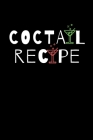 Coctail Recipe: Coctail Journal To Record Your Recipes, Organizer For Rating Tasting Drinks, Craft Coctail Book (110 Pages) Cover Image