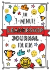 The 3-Minute Leadership Journal for Kids: A Guide to Becoming a Confident and Positive Leader (Growth Mindset Journal for Kids) (A5 - 5.8 x 8.3 inch) Cover Image