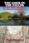 The Gods in the Fields: Michael, Mary and Alice--Guardians of Enchanted Britain Cover Image
