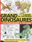 GRAND CAHIER DE COLORIAGE DINOSAURES + 123 Dinosaures à Colorier pour enfants de 4 à 10 ans: De nombreux dessins réalistes de T-Rex, Stegosaurus, Tric Cover Image