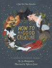 How to Be a Good Creature: A Memoir in Thirteen Animals Cover Image