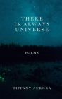 There Is Always Universe: Poems Cover Image