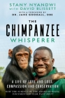 The Chimpanzee Whisperer: A Life of Love and Loss, Compassion and Conservation Cover Image