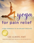 Yoga for Pain Relief: A New Approach to an Ancient Practice Cover Image