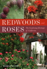 Redwoods and Roses: The Gardening Heritage of California Cover Image