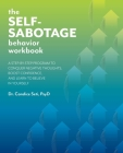 The Self-Sabotage Behavior Workbook: A Step-by-Step Program to Conquer Negative Thoughts, Boost Confidence, and Learn to Believe in Yourself Cover Image