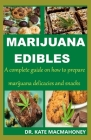Marijuana Edibles: A complete guide on how to prepare marijuana delicacies and snacks Cover Image