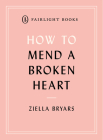 How to Mend a Broken Heart: Lessons from the World of Neuroscience (Fairlight's How to… Modern Living Series) Cover Image