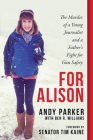 For Alison: The Murder of a Young Journalist and a Father's Fight for Gun Safety Cover Image