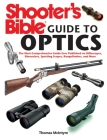 Shooter's Bible Guide to Optics: The Most Comprehensive Guide Ever Published on Riflescopes, Binoculars, Spotting Scopes, Rangefinders, and More Cover Image