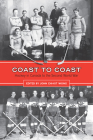 Coast to Coast: Hockey in Canada to the Second World War Cover Image