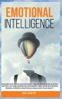 Emotional Intelligence: Discover Why It Can Matter More Than IQ: Build Your Success, A Better Life and Happier Relationships. Heal After Emoti Cover Image
