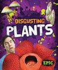 Disgusting Plants (Totally Disgusting) Cover Image