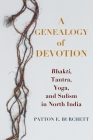 A Genealogy of Devotion: Bhakti, Tantra, Yoga, and Sufism in North India Cover Image