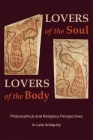 Lovers of the Soul, Lovers of the Body: Philosophical and Religious Perspectives in Late Antiquity (Hellenic Studies #88) Cover Image